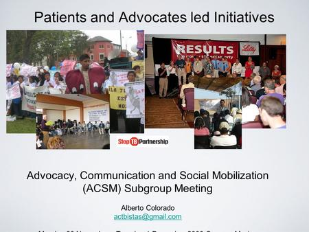 Patients and Advocates led Initiatives Advocacy, Communication and Social Mobilization (ACSM) Subgroup Meeting Alberto Colorado Monday.