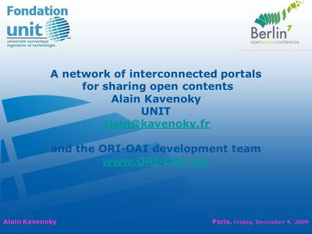 A network of interconnected portals for sharing open contents Alain Kavenoky UNIT and the ORI-OAI development team  Alain.