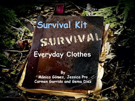 Survival Kit Everyday Clothes By Mónica Gómez, Jessica Pro Carmen Garrido and Gema Díaz.