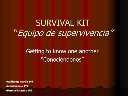 SURVIVAL KITEquipo de supervivencia Getting to know one another Conociéndonos Guillermo García 1ºJ Ariadna Sola 1ºJ Mirella Palacios 1ºE.