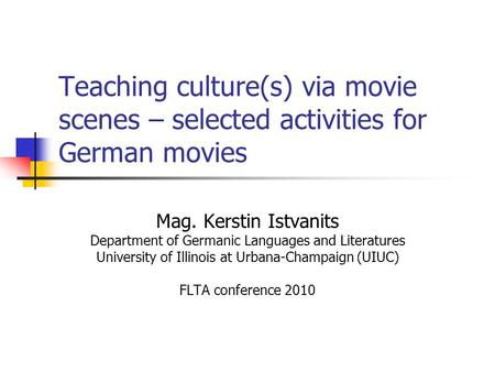 Teaching culture(s) via movie scenes – selected activities for German movies Mag. Kerstin Istvanits Department of Germanic Languages and Literatures University.