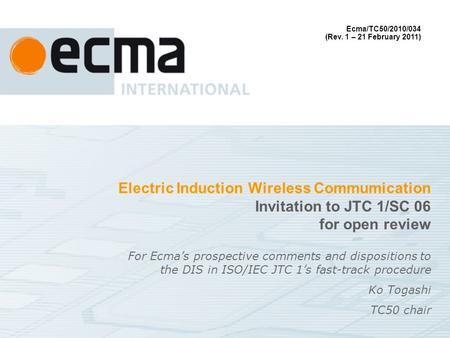 Electric Induction Wireless Commumication Invitation to JTC 1/SC 06 for open review For Ecmas prospective comments and dispositions to the DIS in ISO/IEC.