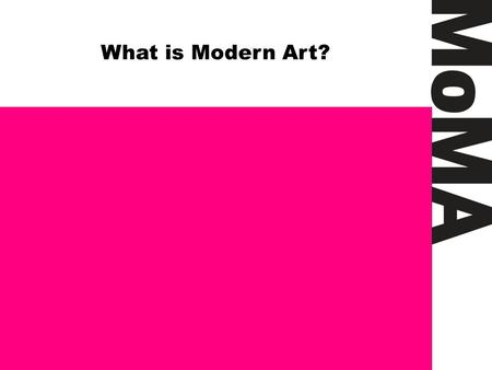 What is Modern Art?. Popular Culture MoMA What is Modern Art?