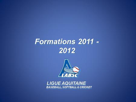 LIGUE AQUITAINE BASEBALL, SOFTBALL & CRICKET Formations 2011 - 2012.