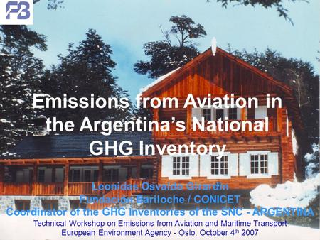 Leonidas Osvaldo Girardin Fundación Bariloche / CONICET Coordinator of the GHG Inventories of the SNC - ARGENTINA Technical Workshop on Emissions from.