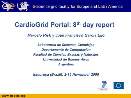 Www.eu-eela.org E-science grid facility for Europe and Latin America Marcelo Risk y Juan Francisco García Eijó Laboratorio de Sistemas Complejos Departamento.