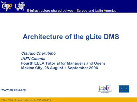 FP62004Infrastructures6-SSA-026409 www.eu-eela.org E-infrastructure shared between Europe and Latin America Architecture of the gLite DMS Claudio Cherubino.