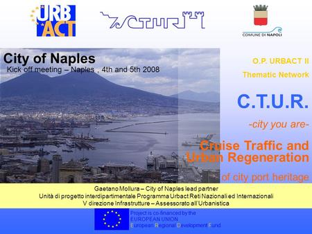 Project is co-financed by the EUROPEAN UNION European Regional Development Fund O.P. URBACT II Thematic Network C.T.U.R. -city you are- Cruise Traffic.