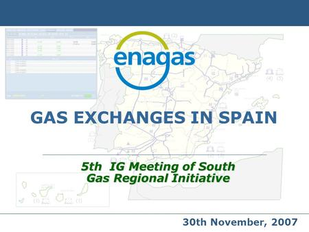 GAS EXCHANGES IN SPAIN 5th IG Meeting of South Gas Regional Initiative 30th November, 2007.