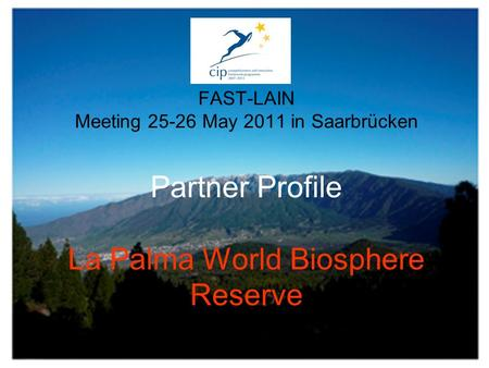 FAST-LAIN Meeting 25-26 May 2011 in Saarbrücken Partner Profile La Palma World Biosphere Reserve.