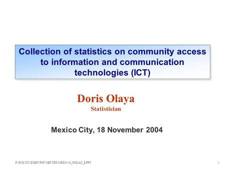 Mexico City, 18 November 2004 Doris Olaya Statistician Collection of statistics on community access to information and communication technologies (ICT)