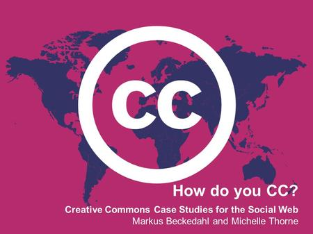 How do you CC? Creative Commons Case Studies for the Social Web