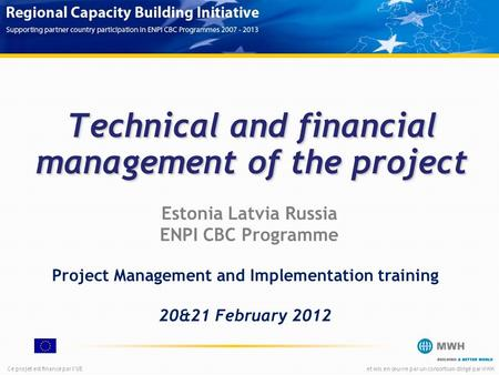 Ce projet est financé par lUEet mis en œuvre par un consortium dirigé par MWH Technical and financial management of the project Estonia Latvia Russia ENPI.