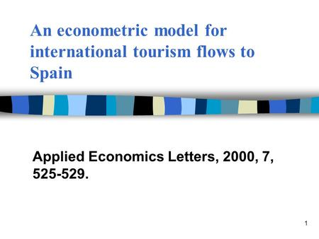 1 An econometric model for international tourism flows to Spain Applied Economics Letters, 2000, 7, 525-529.