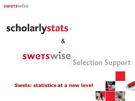 Swets: statistics at a new level &. A bit of history… - Scholarly Stats was developed by Macmillan Publishing Solutions (MPS) - Taken over by Swets in.