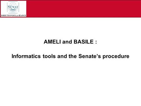 AMELI and BASILE : Informatics tools and the Senates procedure.