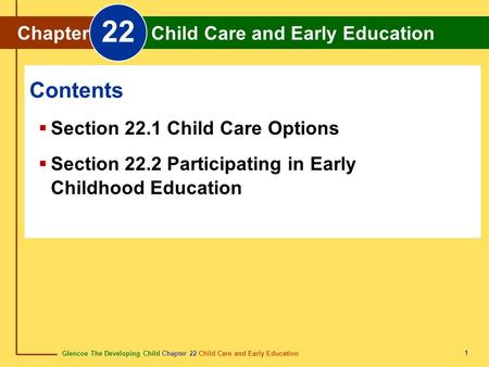 Glencoe The Developing Child Chapter 22 Child Care and Early Education Chapter 22 Child Care and Early Education 1 Chapter Child Care and Early Education.