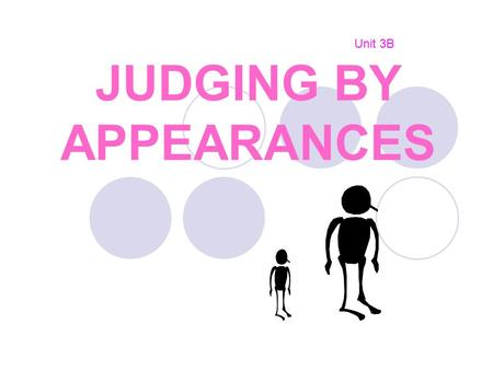 JUDGING BY APPEARANCES Unit 3B. We can describe people through: 1)The Physical appearance: Height and weight Age Colour of the eyes Hair Skin General.