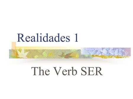 Realidades 1 The Verb SER TO BE (In English) Iam Youare He Sheis It Weare Theyare.
