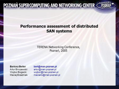Performance assessment of distributed SAN systems Bartosz Belter Artur Binczewski Wojbor Bogacki Maciej Brzeźniak TERENA Networking Conference, Poznań,