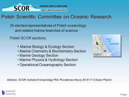 Institute of Oceanology S.Sagan Polish Scientific Committee on Oceanic Research Marine Biology & Ecology Section Marine Chemistry & Biochemistry Section.