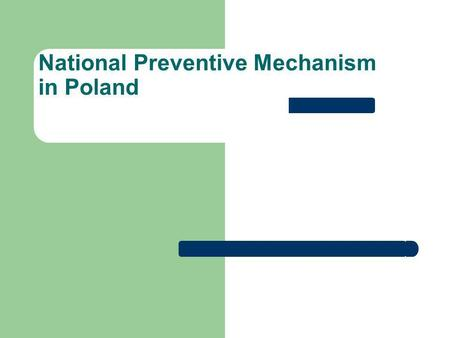 National Preventive Mechanism in Poland. Setting - up 8. 07. 2005 – OPCAT Ratification 18. 01. 2008 – Human Rights Defender as NPM.