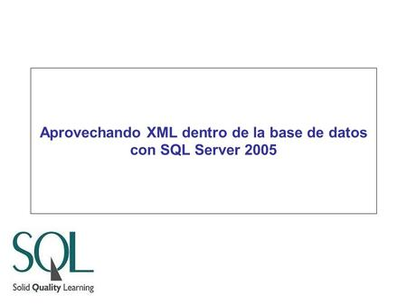 Aprovechando XML dentro de la base de datos con SQL Server 2005.