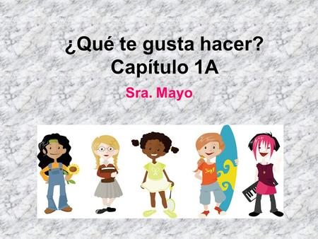 ¿Qué te gusta hacer? Capítulo 1A Sra. Mayo. Questions used to ask about likes/dislikes ¿Qué te gusta hacer? ¿Qué te gusta más? ¿Te gusta? ¿Y a ti? What.