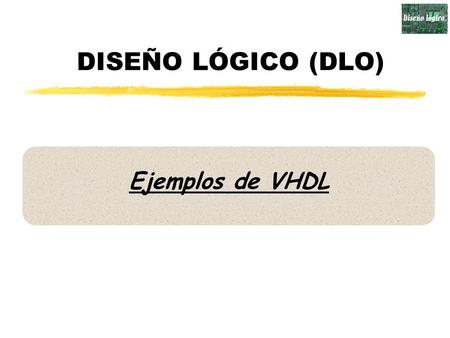 DISEÑO LÓGICO (DLO) Ejemplos de VHDL. 2 Biestable D - latch library IEEE; use IEEE.std_logic_1164.all; entity DLatch is port ( GATE: in STD_LOGIC; DIN: