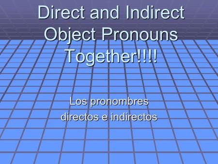 Direct and Indirect Object Pronouns Together!!!! Los pronombres directos e indirectos.