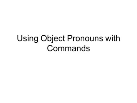 Using Object Pronouns with Commands