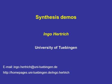 Synthesis demos Ingo Hertrich University of Tuebingen E-mail: