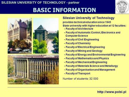 Silesian University of Technology provides technical education since 1945 State university with higher education at 12 faculties: - Faculty of Architecture.
