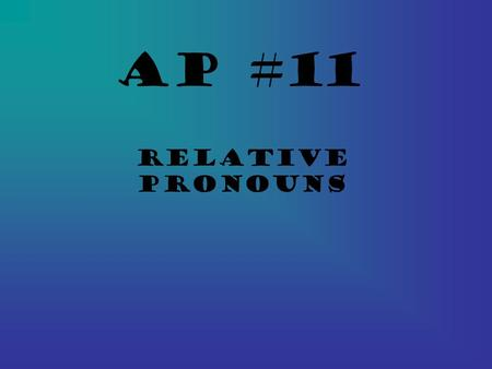 AP #11 Relative Pronouns.