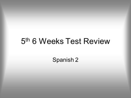 5th 6 Weeks Test Review Spanish 2.