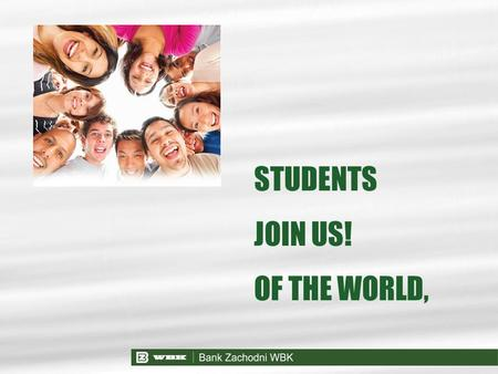 STUDENTS JOIN US! OF THE WORLD,. Str. 2 Bank Zachodni WBK a special offering for students! PLN 0 for account maintenance if you are a student under 26.