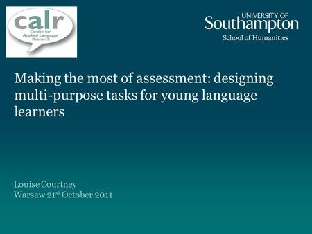 Making the most of assessment: designing multi-purpose tasks for young language learners Louise Courtney Warsaw 21 st October 2011.