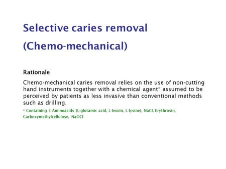 Selective caries removal (Chemo-mechanical) Rationale Chemo-mechanical caries removal relies on the use of non-cutting hand instruments together with a.