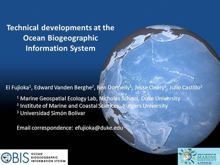 Technical developments at the Ocean Biogeographic Information System Ei Fujioka 1, Edward Vanden Berghe 2, Ben Donnelly 1, Jesse Cleary 1, Julio Castillo.