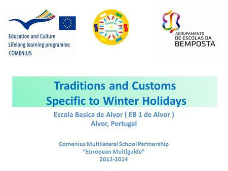 Faça clique para editar o estilo Traditions and Customs Specific to Winter Holidays Escola Basica de Alvor ( EB 1 de Alvor ) Alvor, Portugal Comenius Multilateral.