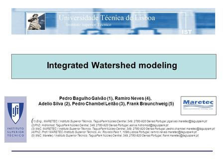Integrated Watershed modeling ( 1) Eng., MARETEC / Instituto Superior Técnico, TagusPark Núcleo Central, 349, 2780-920 Oeiras Portugal,