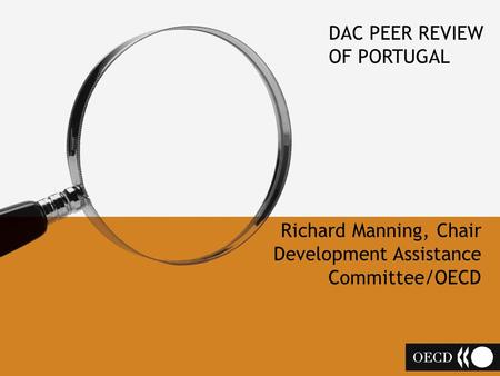 DAC PEER REVIEW OF PORTUGAL Richard Manning, Chair Development Assistance Committee/OECD.