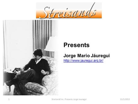 Streisand Inc. Presents Jorge Jauregui111/1/2013 Presents Jorge Mario Jáuregui