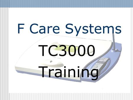 F Care Systems TC3000 Training.