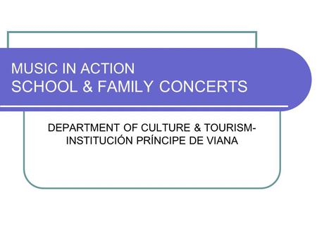 MUSIC IN ACTION SCHOOL & FAMILY CONCERTS DEPARTMENT OF CULTURE & TOURISM- INSTITUCIÓN PRÍNCIPE DE VIANA.