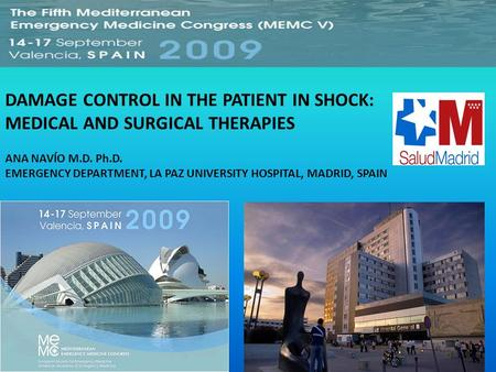DAMAGE CONTROL IN THE PATIENT IN SHOCK: MEDICAL AND SURGICAL THERAPIES ANA NAVÍO M.D. Ph.D. EMERGENCY DEPARTMENT, LA PAZ UNIVERSITY HOSPITAL, MADRID, SPAIN.