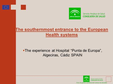 Área de gestión sanitaria del Campo de Gibraltar The southernmost entrance to the European Health systems The experience at Hospital Punta de Europa, Algeciras,