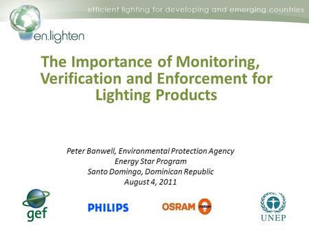 The Importance of Monitoring, Verification and Enforcement for Lighting Products Peter Banwell, Environmental Protection Agency Energy Star Program Santo.