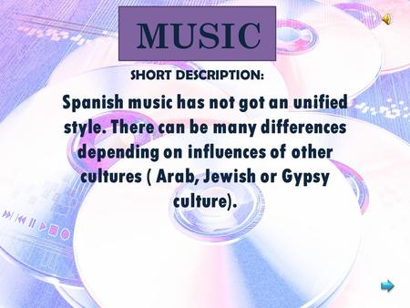 MUSIC Spanish music has not got an unified style. There can be many differences depending on influences of other cultures ( Arab, Jewish or Gypsy culture).