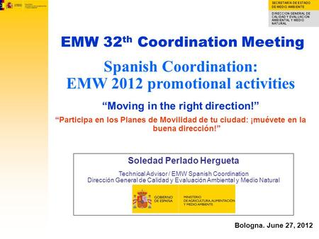 SECRETARÍA DE ESTADO DE MEDIO AMBIENTE DIRECCION GENERAL DE CALIDAD Y EVALUACION AMBIENTAL Y MEDIO NATURAL Spanish Coordination: EMW 2012 promotional activities.